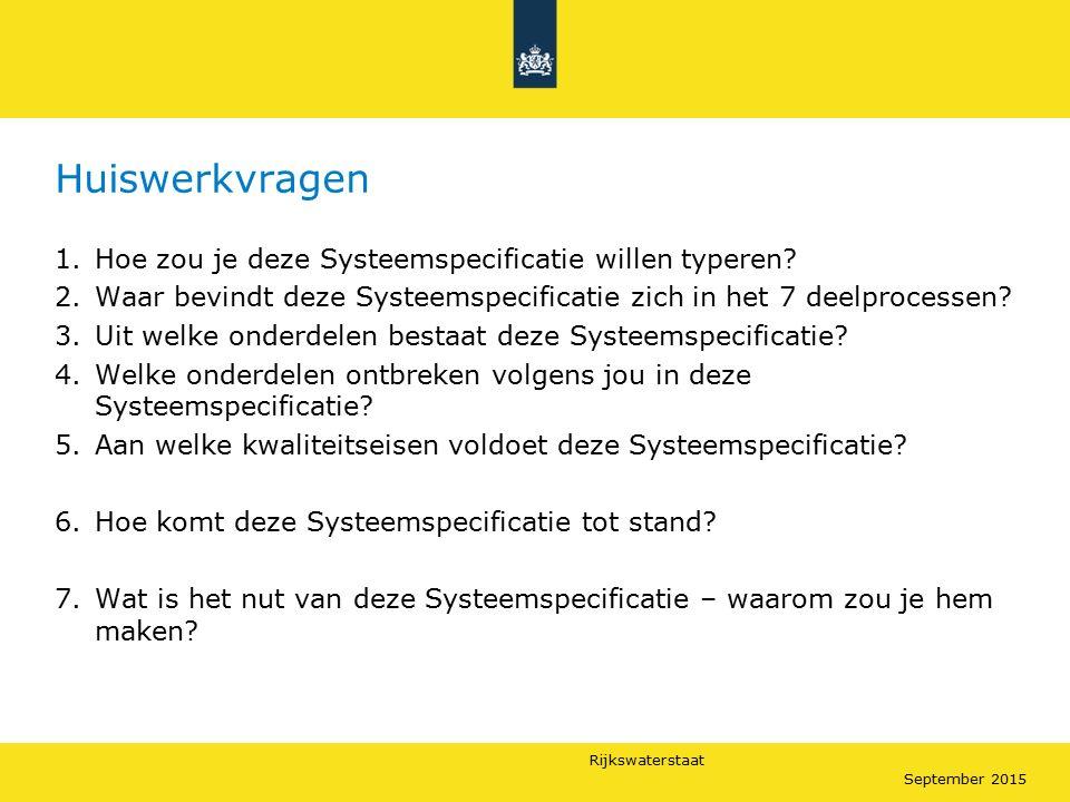 Rijkswaterstaat September 2015 Huiswerkvragen 1.Hoe zou je deze Systeemspecificatie willen typeren? 2.Waar bevindt deze Systeemspecificatie zich in he