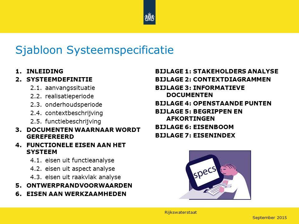 Rijkswaterstaat September 2015 Sjabloon Systeemspecificatie 1.INLEIDING 2.SYSTEEMDEFINITIE 2.1.aanvangssituatie 2.2.realisatieperiode 2.3.onderhoudspe
