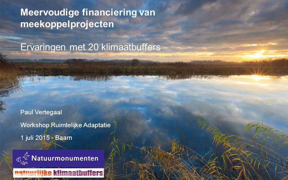 Meervoudige financiering van meekoppelprojecten Ervaringen met 20 klimaatbuffers Paul Vertegaal Workshop Ruimtelijke Adaptatie 1 juli 2015 - Baarn