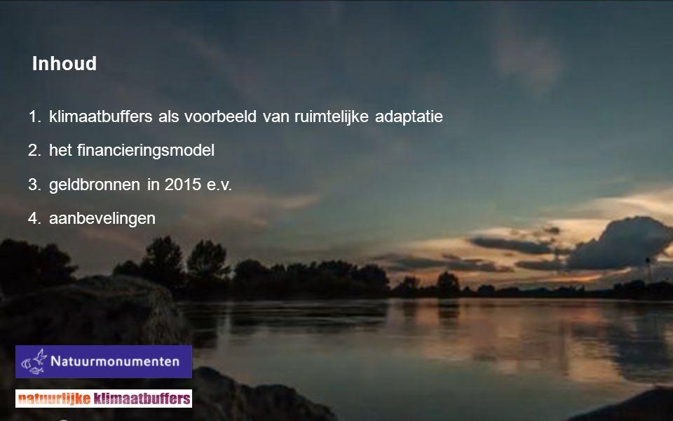 Inhoud 1.klimaatbuffers als voorbeeld van ruimtelijke adaptatie 2.het financieringsmodel 3.geldbronnen in 2015 e.v.
