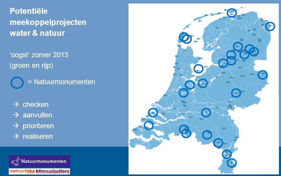 Potentiële meekoppelprojecten water & natuur 'oogst' zomer 2013 (groen en rijp) = Natuurmonumenten  checken  aanvullen  prioriteren  realiseren