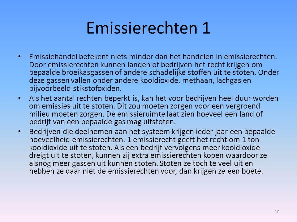 Emissierechten 1 Emissiehandel betekent niets minder dan het handelen in emissierechten. Door emissierechten kunnen landen of bedrijven het recht krij