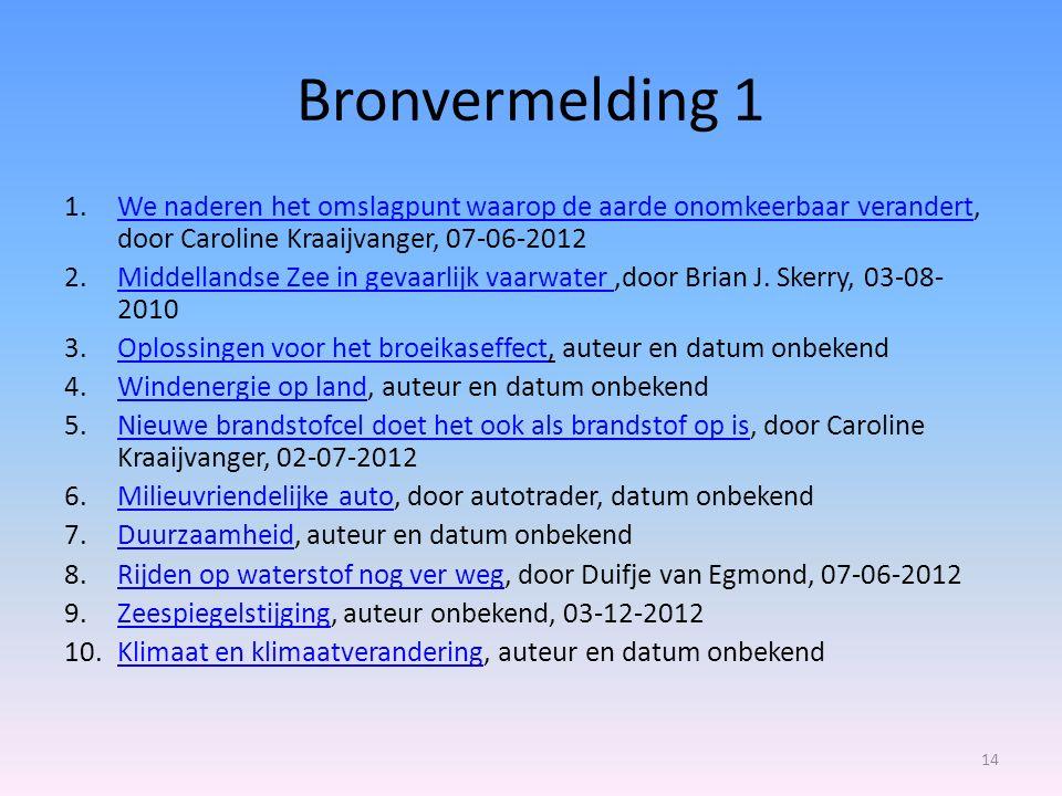 Bronvermelding 1 1.We naderen het omslagpunt waarop de aarde onomkeerbaar verandert, door Caroline Kraaijvanger, 07-06-2012We naderen het omslagpunt w
