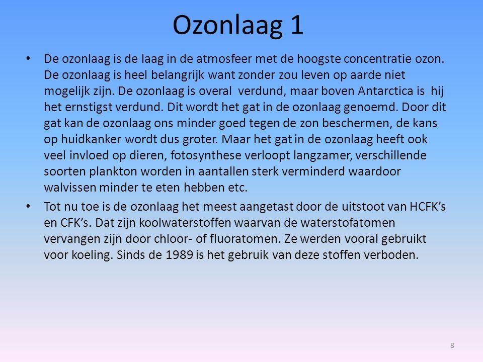 Ozonlaag 1 De ozonlaag is de laag in de atmosfeer met de hoogste concentratie ozon.