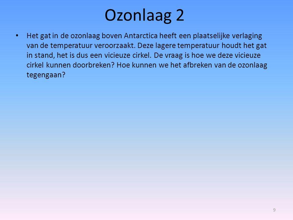 Ozonlaag 2 Het gat in de ozonlaag boven Antarctica heeft een plaatselijke verlaging van de temperatuur veroorzaakt. Deze lagere temperatuur houdt het
