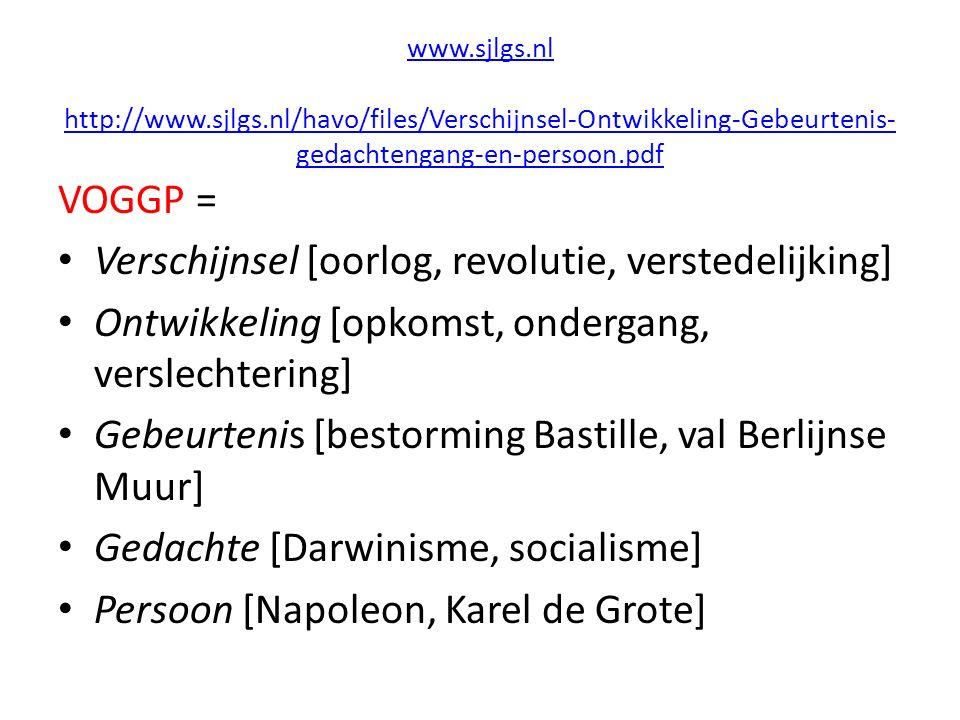 www.sjlgs.nl http://www.sjlgs.nl/havo/files/Verschijnsel-Ontwikkeling-Gebeurtenis- gedachtengang-en-persoon.pdf VOGGP = Verschijnsel [oorlog, revoluti