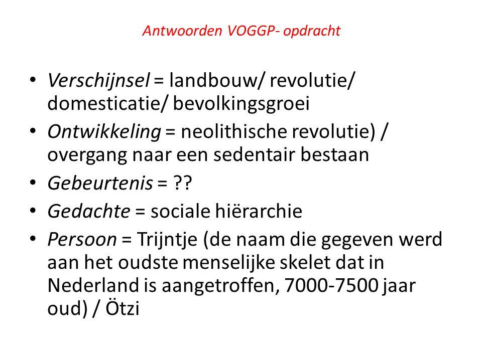 Antwoorden VOGGP- opdracht Verschijnsel = landbouw/ revolutie/ domesticatie/ bevolkingsgroei Ontwikkeling = neolithische revolutie) / overgang naar ee