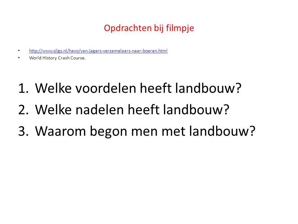 Opdrachten bij filmpje http://www.sjlgs.nl/havo/van-jagers-verzamelaars-naar-boeren.html World History Crash Course. 1.Welke voordelen heeft landbouw?
