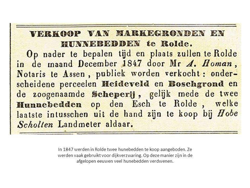 In 1847 werden in Rolde twee hunebedden te koop aangeboden. Ze werden vaak gebruikt voor dijkverzwaring. Op deze manier zijn in de afgelopen eeuwen ve