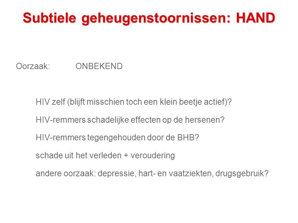 Subtiele geheugenstoornissen: HAND Oorzaak:ONBEKEND HIV zelf (blijft misschien toch een klein beetje actief).