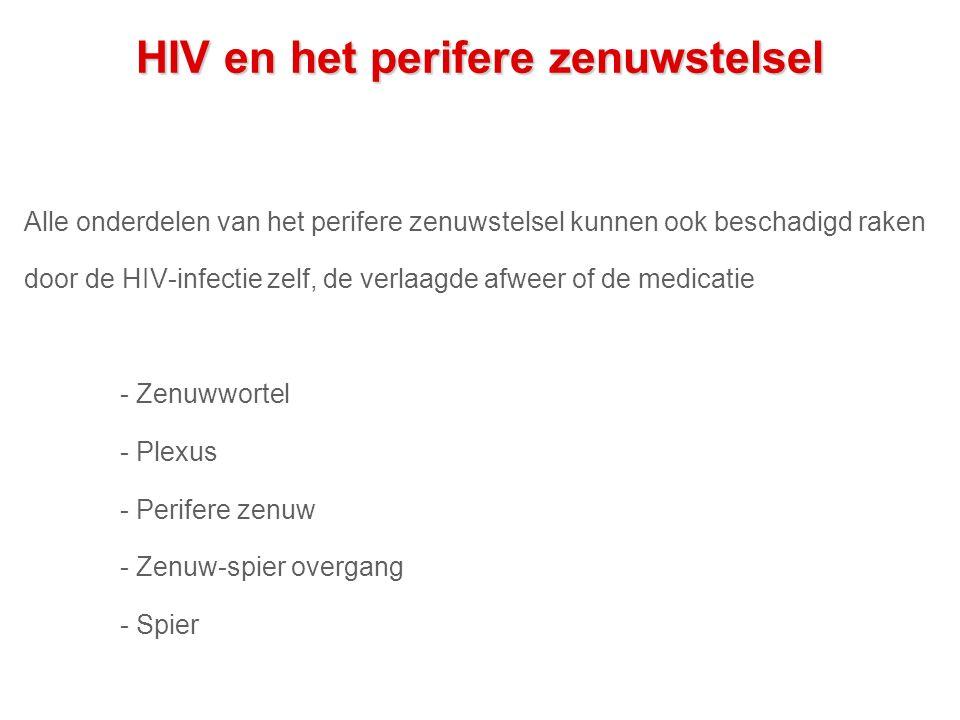 HIV en het perifere zenuwstelsel Alle onderdelen van het perifere zenuwstelsel kunnen ook beschadigd raken door de HIV-infectie zelf, de verlaagde afweer of de medicatie - Zenuwwortel - Plexus - Perifere zenuw - Zenuw-spier overgang - Spier