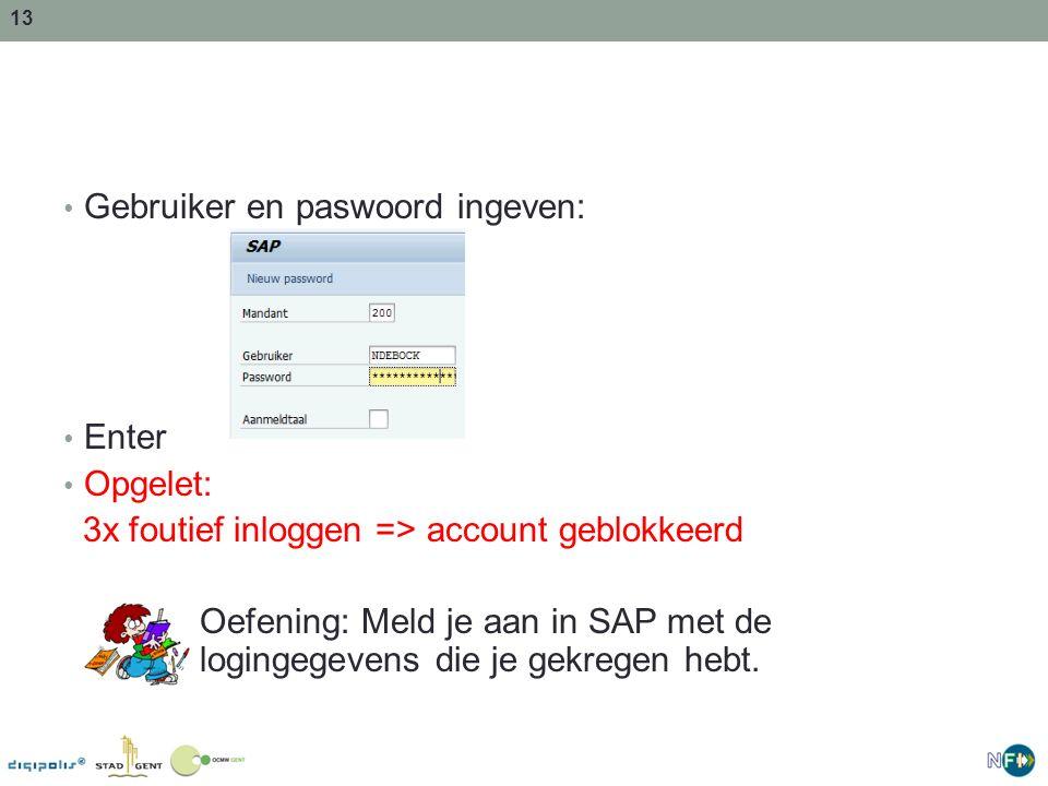 13 Gebruiker en paswoord ingeven: Enter Opgelet: 3x foutief inloggen => account geblokkeerd Oefening: Meld je aan in SAP met de logingegevens die je g