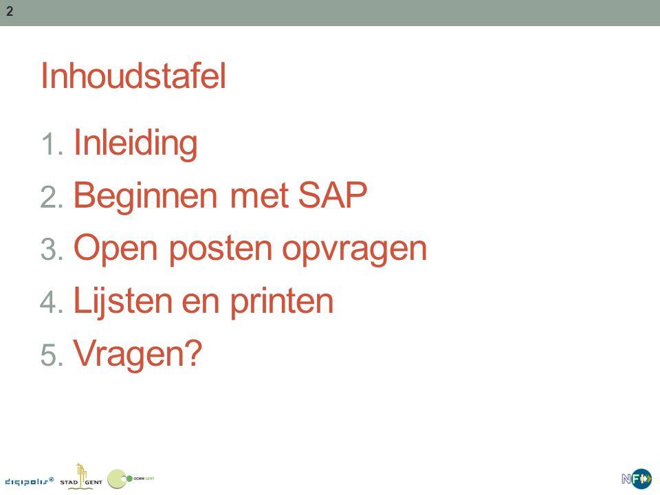 2 Inhoudstafel 1. Inleiding 2. Beginnen met SAP 3. Open posten opvragen 4. Lijsten en printen 5. Vragen?