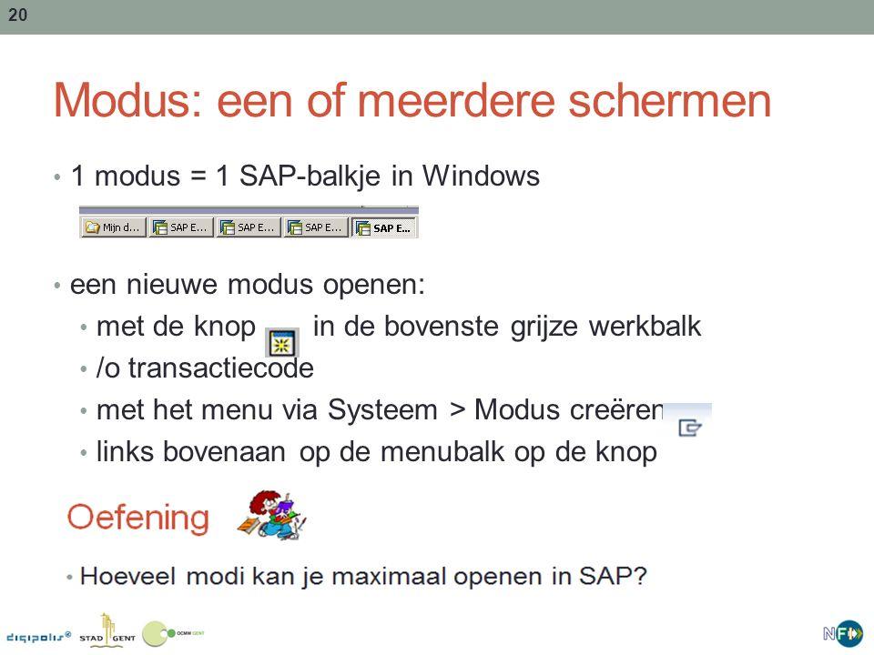 20 Modus: een of meerdere schermen 1 modus = 1 SAP-balkje in Windows een nieuwe modus openen: met de knop in de bovenste grijze werkbalk /o transactie