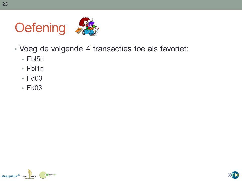 23 Oefening Voeg de volgende 4 transacties toe als favoriet: Fbl5n Fbl1n Fd03 Fk03