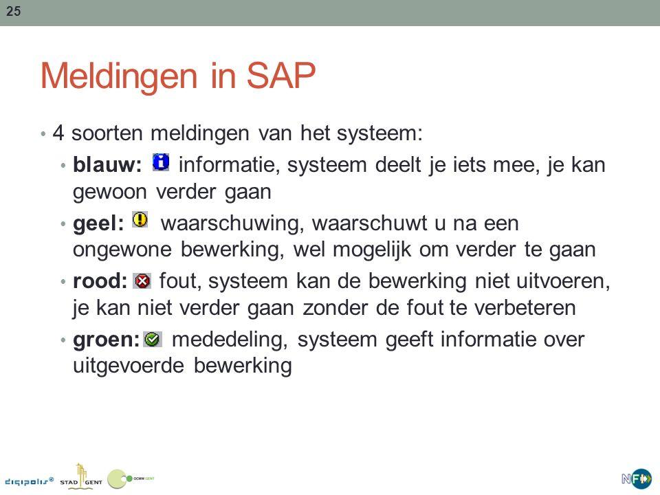 25 Meldingen in SAP 4 soorten meldingen van het systeem: blauw: informatie, systeem deelt je iets mee, je kan gewoon verder gaan geel: waarschuwing, w