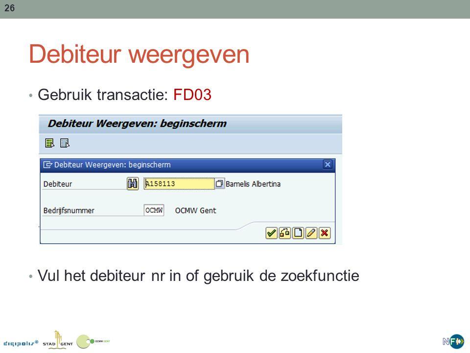 26 Debiteur weergeven Gebruik transactie: FD03 Vul het debiteur nr in of gebruik de zoekfunctie