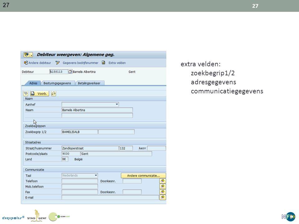 27 extra velden: zoekbegrip1/2 adresgegevens communicatiegegevens