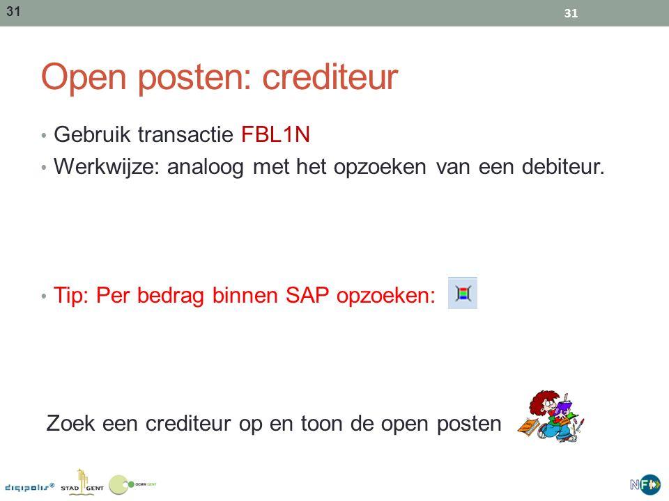 31 Open posten: crediteur Gebruik transactie FBL1N Werkwijze: analoog met het opzoeken van een debiteur. Tip: Per bedrag binnen SAP opzoeken: Zoek een