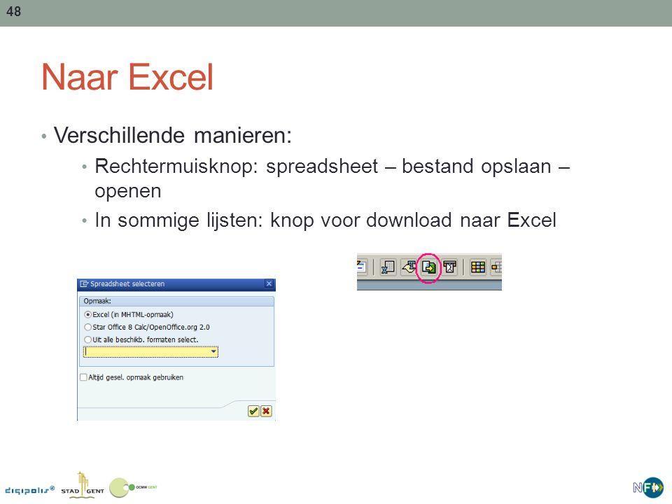 48 Naar Excel Verschillende manieren: Rechtermuisknop: spreadsheet – bestand opslaan – openen In sommige lijsten: knop voor download naar Excel
