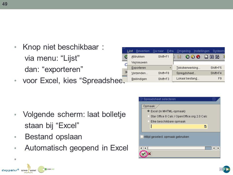 """49 Knop niet beschikbaar : via menu: """"Lijst"""" dan: """"exporteren"""" voor Excel, kies """"Spreadsheet"""" Volgende scherm: laat bolletje staan bij """"Excel"""" Bestand"""