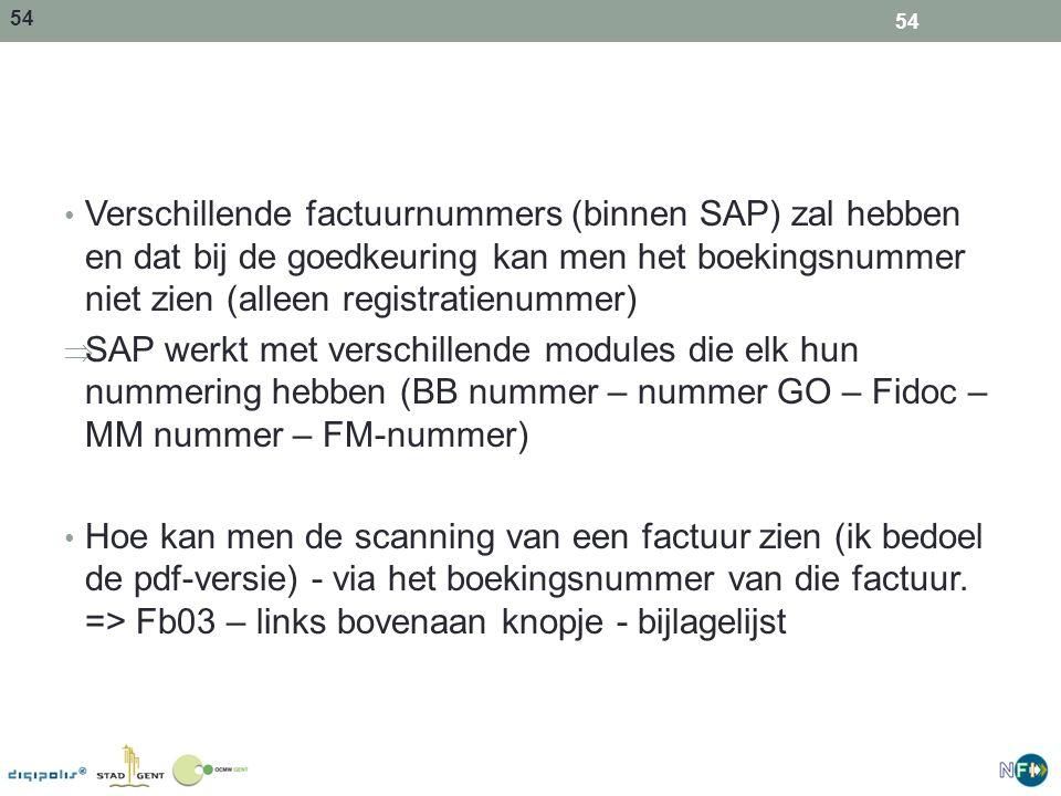 54 Verschillende factuurnummers (binnen SAP) zal hebben en dat bij de goedkeuring kan men het boekingsnummer niet zien (alleen registratienummer)  SA