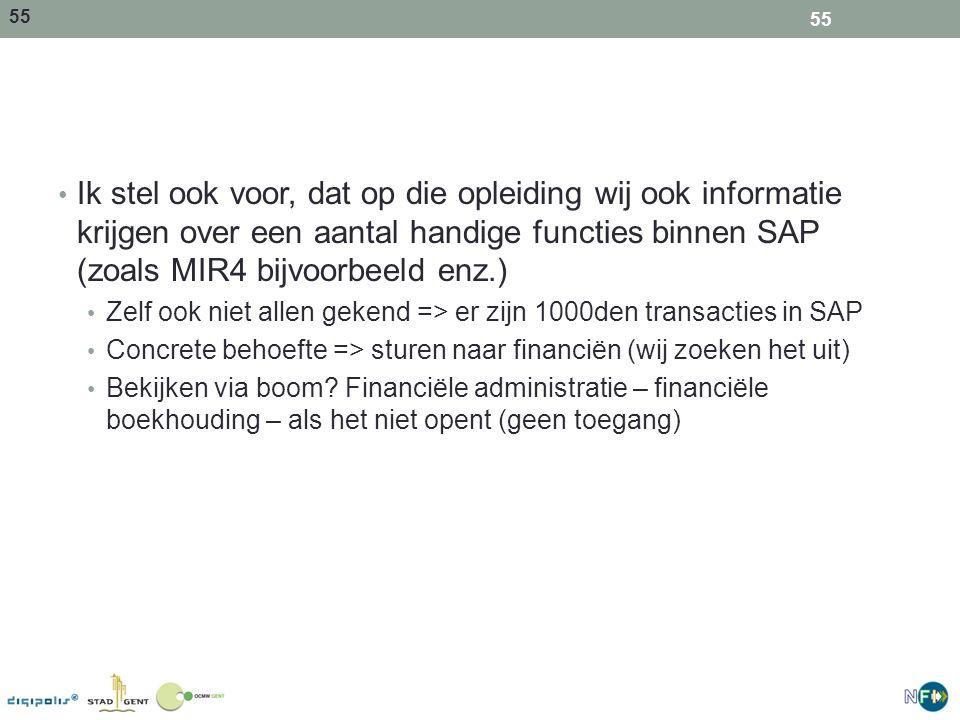 55 Ik stel ook voor, dat op die opleiding wij ook informatie krijgen over een aantal handige functies binnen SAP (zoals MIR4 bijvoorbeeld enz.) Zelf o