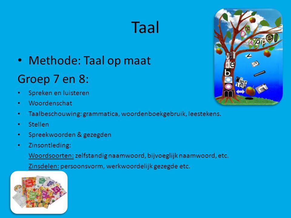 Taal Methode: Taal op maat Groep 7 en 8: Spreken en luisteren Woordenschat Taalbeschouwing: grammatica, woordenboekgebruik, leestekens. Stellen Spreek