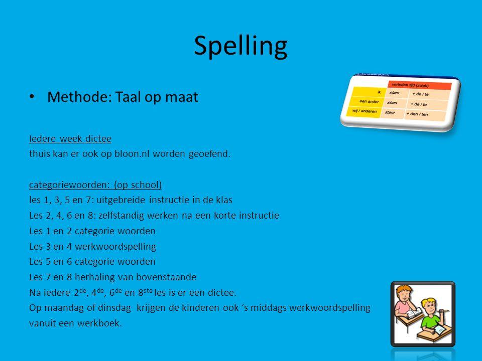 Spelling Methode: Taal op maat Iedere week dictee thuis kan er ook op bloon.nl worden geoefend. categoriewoorden: (op school) les 1, 3, 5 en 7: uitgeb