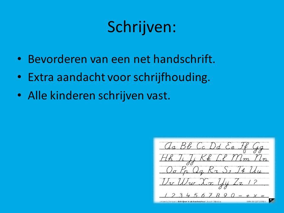 Schrijven: Bevorderen van een net handschrift. Extra aandacht voor schrijfhouding. Alle kinderen schrijven vast.