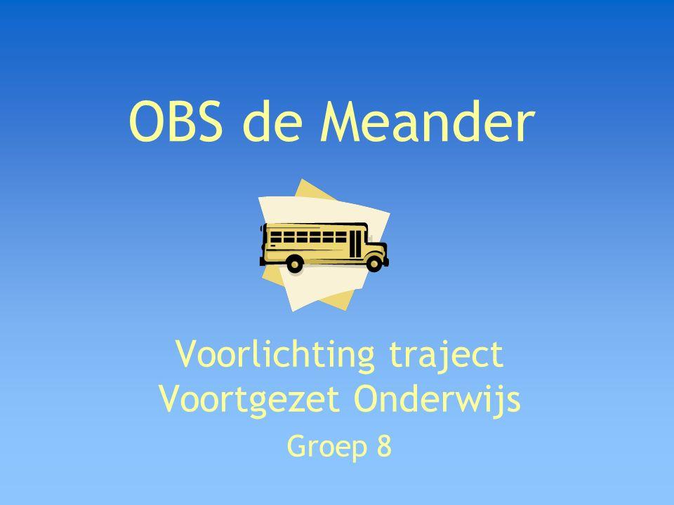 Voorlichting traject Voortgezet Onderwijs Groep 8 OBS de Meander