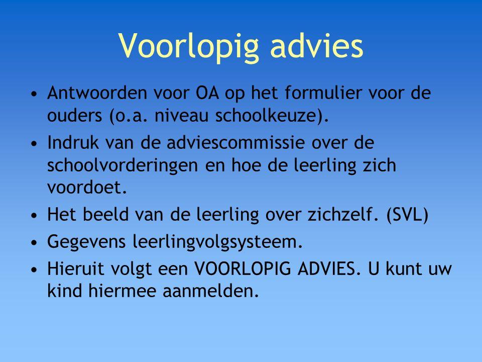 Voorlopig advies Antwoorden voor OA op het formulier voor de ouders (o.a. niveau schoolkeuze). Indruk van de adviescommissie over de schoolvorderingen