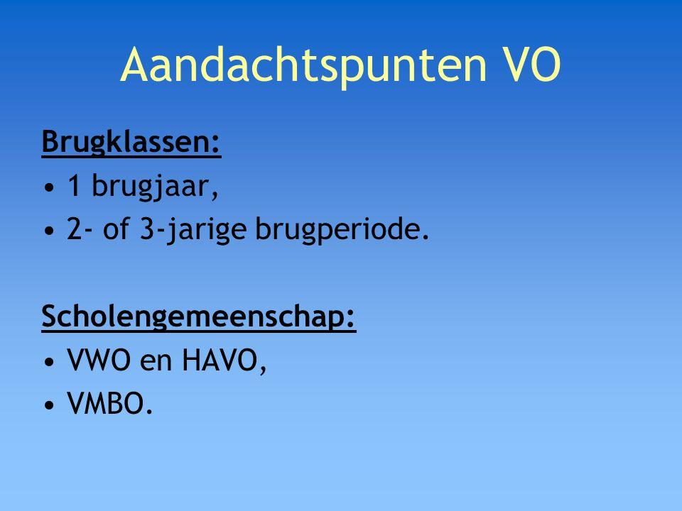 Aandachtspunten VO Brugklassen: 1 brugjaar, 2- of 3-jarige brugperiode. Scholengemeenschap: VWO en HAVO, VMBO.