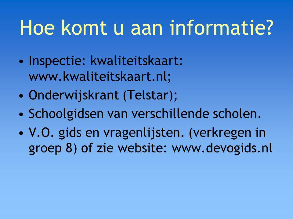 Hoe komt u aan informatie? Inspectie: kwaliteitskaart: www.kwaliteitskaart.nl; Onderwijskrant (Telstar); Schoolgidsen van verschillende scholen. V.O.