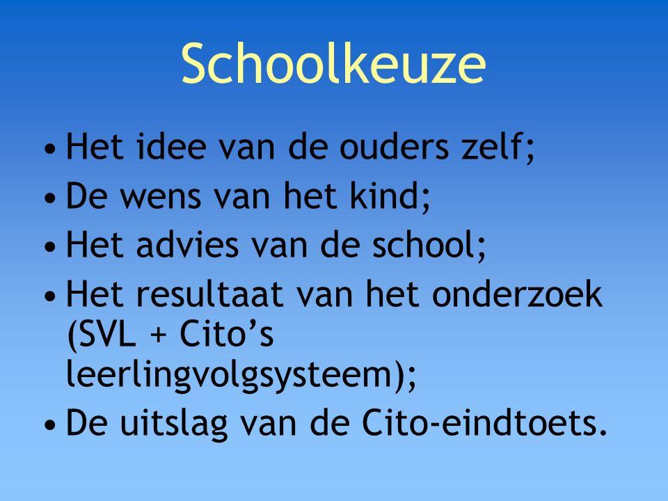 Schoolkeuze Het idee van de ouders zelf; De wens van het kind; Het advies van de school; Het resultaat van het onderzoek (SVL + Cito's leerlingvolgsys