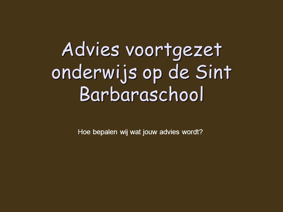 Advies voortgezet onderwijs op de Sint Barbaraschool Hoe bepalen wij wat jouw advies wordt?
