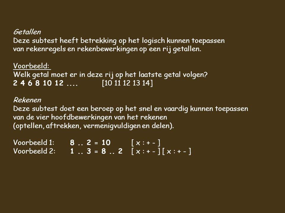 Getallen Deze subtest heeft betrekking op het logisch kunnen toepassen van rekenregels en rekenbewerkingen op een rij getallen.