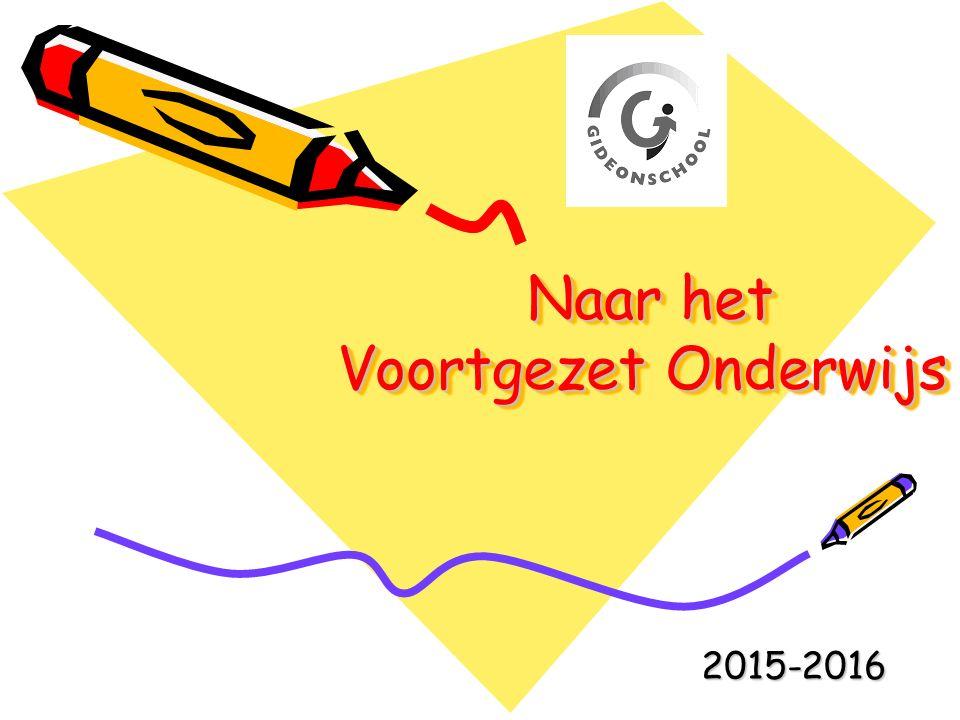 Naar het Voortgezet Onderwijs Naar het Voortgezet Onderwijs 2015-2016