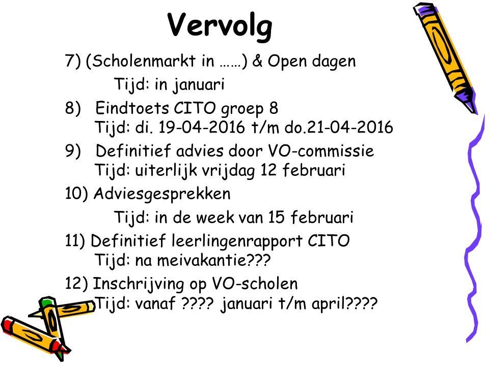 Vervolg 7) (Scholenmarkt in ……) & Open dagen Tijd: in januari 8) Eindtoets CITO groep 8 Tijd: di.