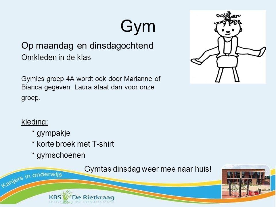 Gym Op maandag en dinsdagochtend Omkleden in de klas Gymles groep 4A wordt ook door Marianne of Bianca gegeven.