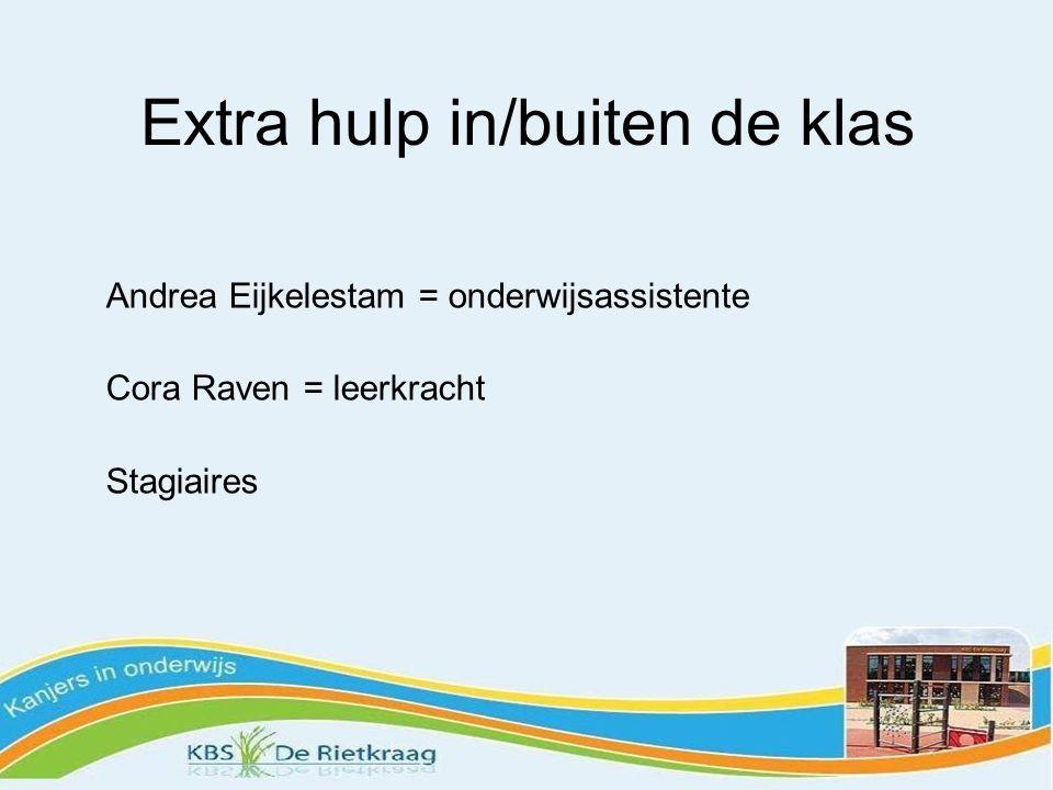 Extra hulp in/buiten de klas Andrea Eijkelestam = onderwijsassistente Cora Raven = leerkracht Stagiaires