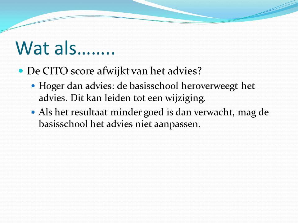 Wat als…….. De CITO score afwijkt van het advies? Hoger dan advies: de basisschool heroverweegt het advies. Dit kan leiden tot een wijziging. Als het