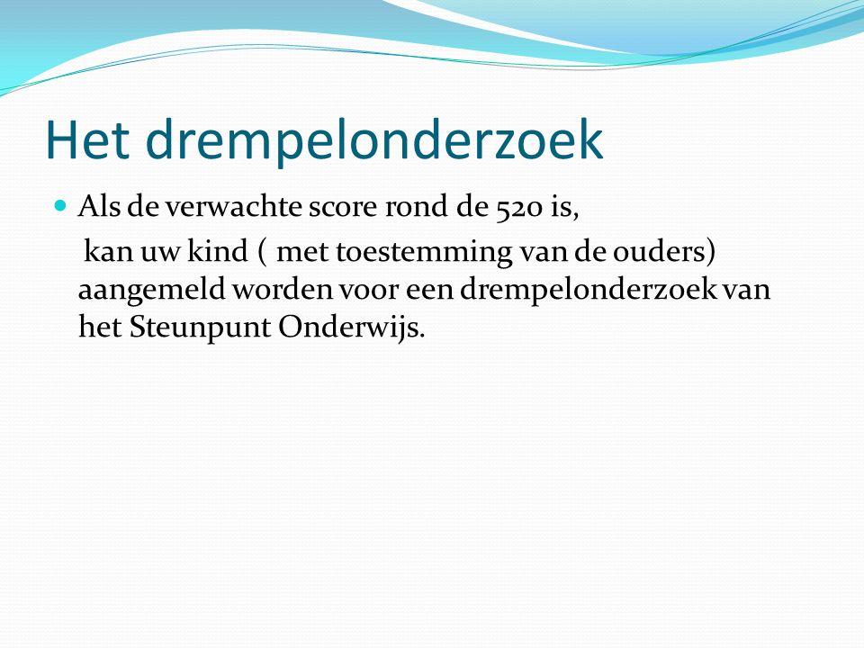 Het drempelonderzoek Als de verwachte score rond de 520 is, kan uw kind ( met toestemming van de ouders) aangemeld worden voor een drempelonderzoek va