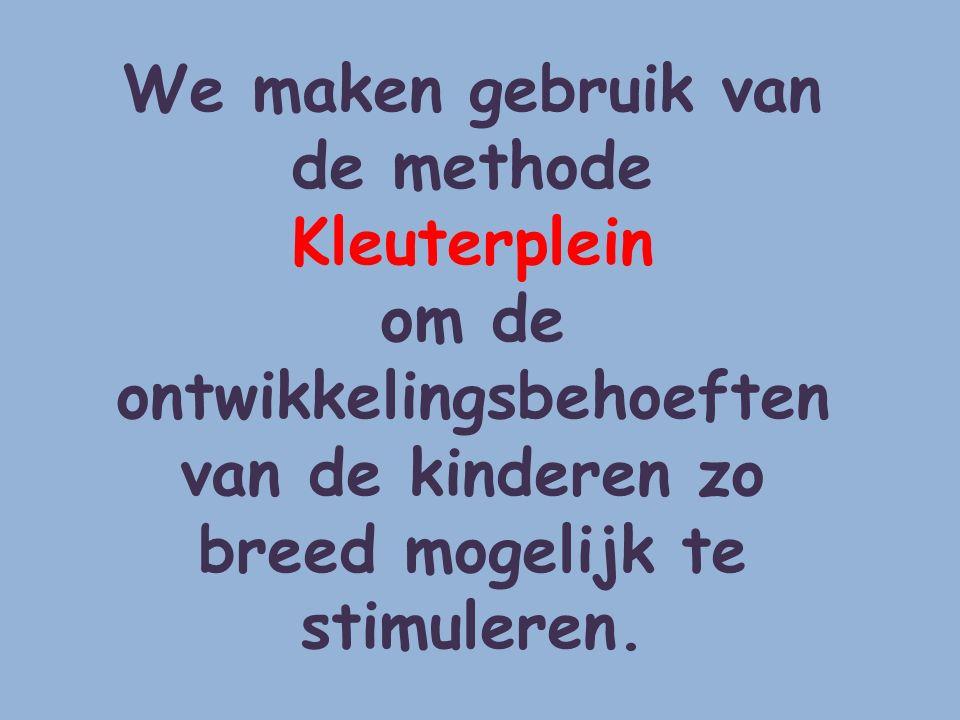 We maken gebruik van de methode Kleuterplein om de ontwikkelingsbehoeften van de kinderen zo breed mogelijk te stimuleren.
