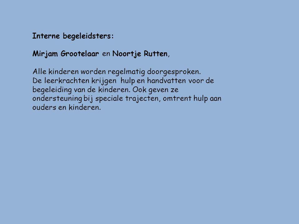 Interne begeleidsters: Mirjam Grootelaar en Noortje Rutten, Alle kinderen worden regelmatig doorgesproken. De leerkrachten krijgen hulp en handvatten