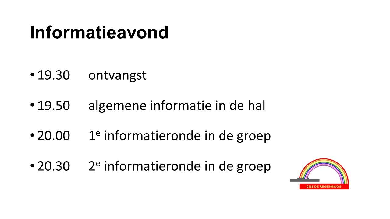 Informatieavond 19.30ontvangst 19.50algemene informatie in de hal 20.001 e informatieronde in de groep 20.302 e informatieronde in de groep