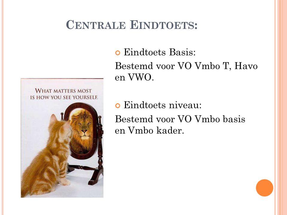 C ENTRALE E INDTOETS : Eindtoets Basis: Bestemd voor VO Vmbo T, Havo en VWO. Eindtoets niveau: Bestemd voor VO Vmbo basis en Vmbo kader.