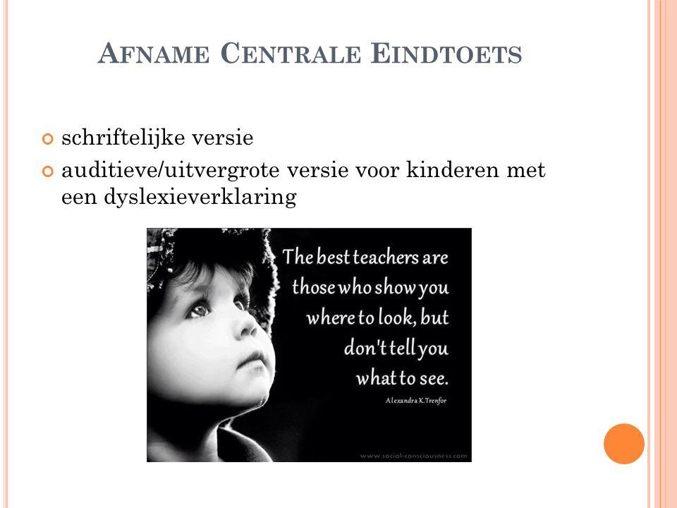 A FNAME C ENTRALE E INDTOETS schriftelijke versie auditieve/uitvergrote versie voor kinderen met een dyslexieverklaring