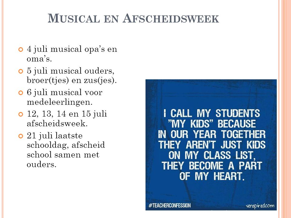M USICAL EN A FSCHEIDSWEEK 4 juli musical opa's en oma's. 5 juli musical ouders, broer(tjes) en zus(jes). 6 juli musical voor medeleerlingen. 12, 13,