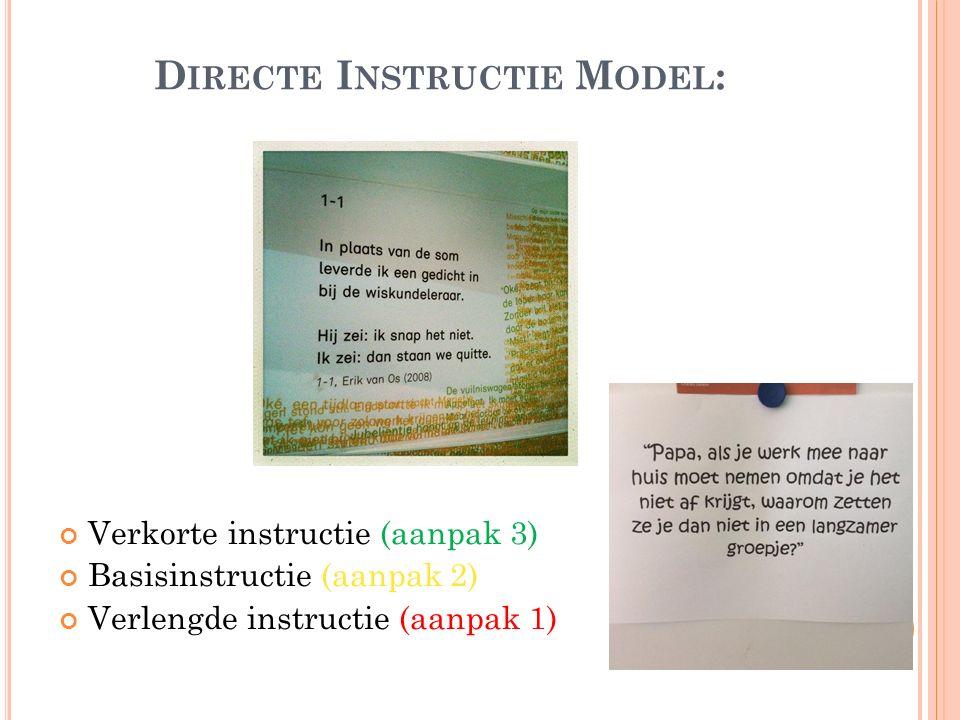 D IRECTE I NSTRUCTIE M ODEL : Verkorte instructie (aanpak 3) Basisinstructie (aanpak 2) Verlengde instructie (aanpak 1)